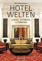 Hotelwelten – Luxus, Liftboys, Literaten